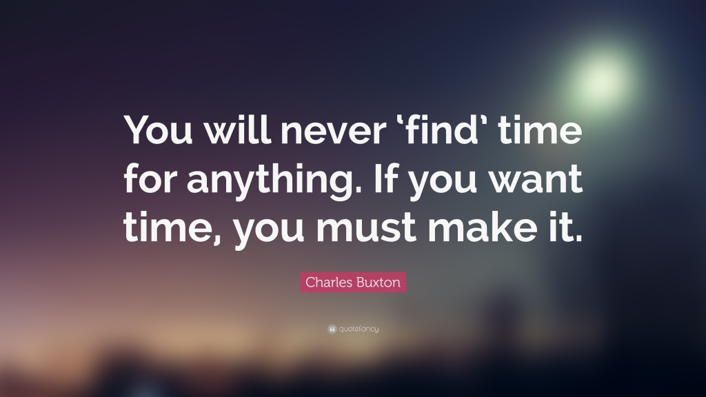 34308-Charles-Buxton-Quote-You-will-never-find-time-for-anything-If-you